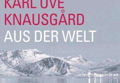 """Karl Ove Knausgård: """"Aus der Welt"""""""